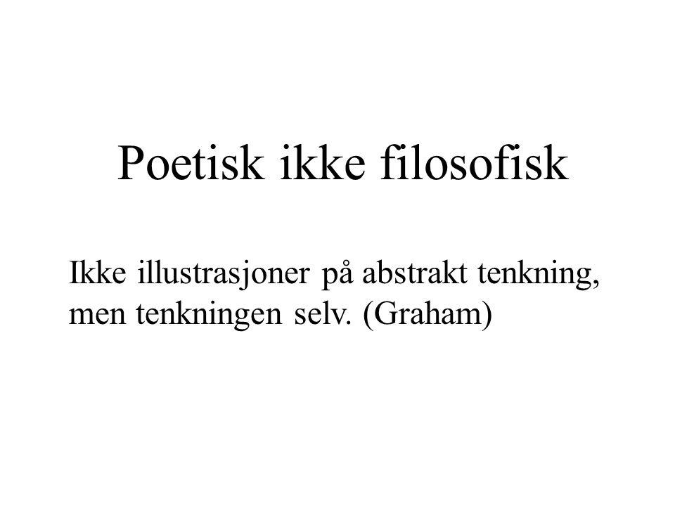Poetisk ikke filosofisk