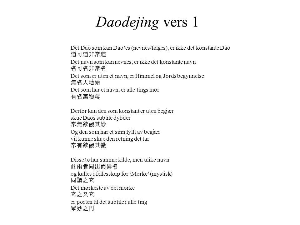 Daodejing vers 1 Det Dao som kan Dao'es (nevnes/følges), er ikke det konstante Dao. 道可道非常道. Det navn som kan nevnes, er ikke det konstante navn.