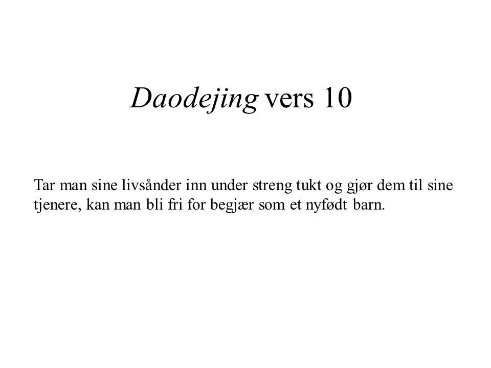 Daodejing vers 10 Tar man sine livsånder inn under streng tukt og gjør dem til sine tjenere, kan man bli fri for begjær som et nyfødt barn.