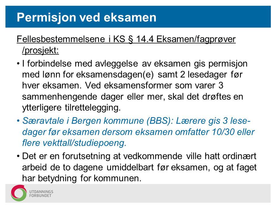 Permisjon ved eksamen Fellesbestemmelsene i KS § 14.4 Eksamen/fagprøver /prosjekt: