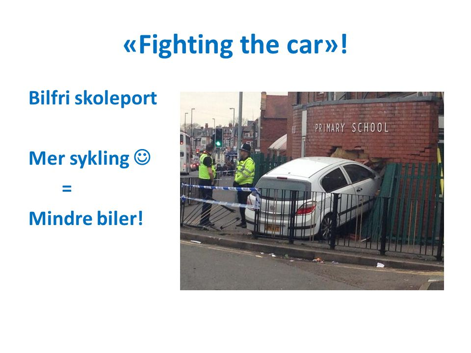 «Fighting the car»! Bilfri skoleport Mer sykling  = Mindre biler!