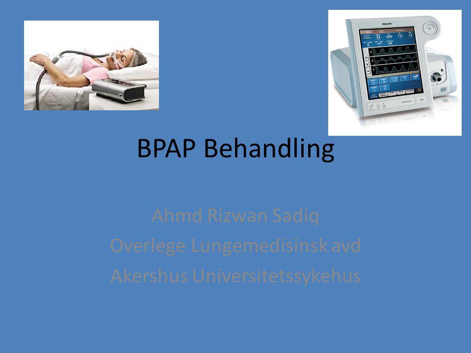 BPAP Behandling Ahmd Rizwan Sadiq Overlege Lungemedisinsk avd