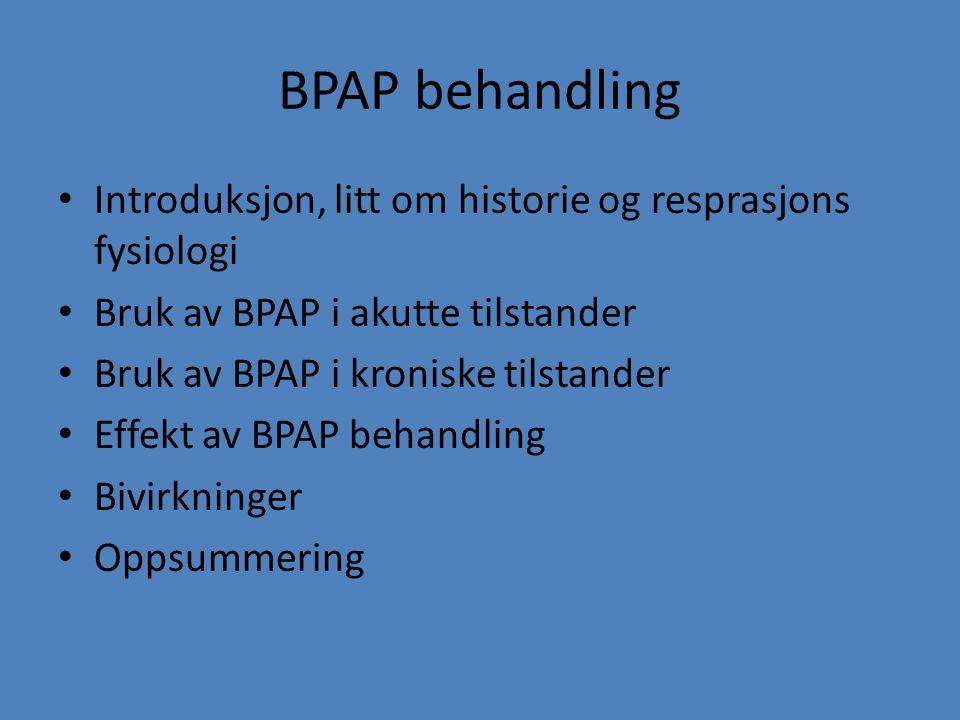 BPAP behandling Introduksjon, litt om historie og resprasjons fysiologi. Bruk av BPAP i akutte tilstander.