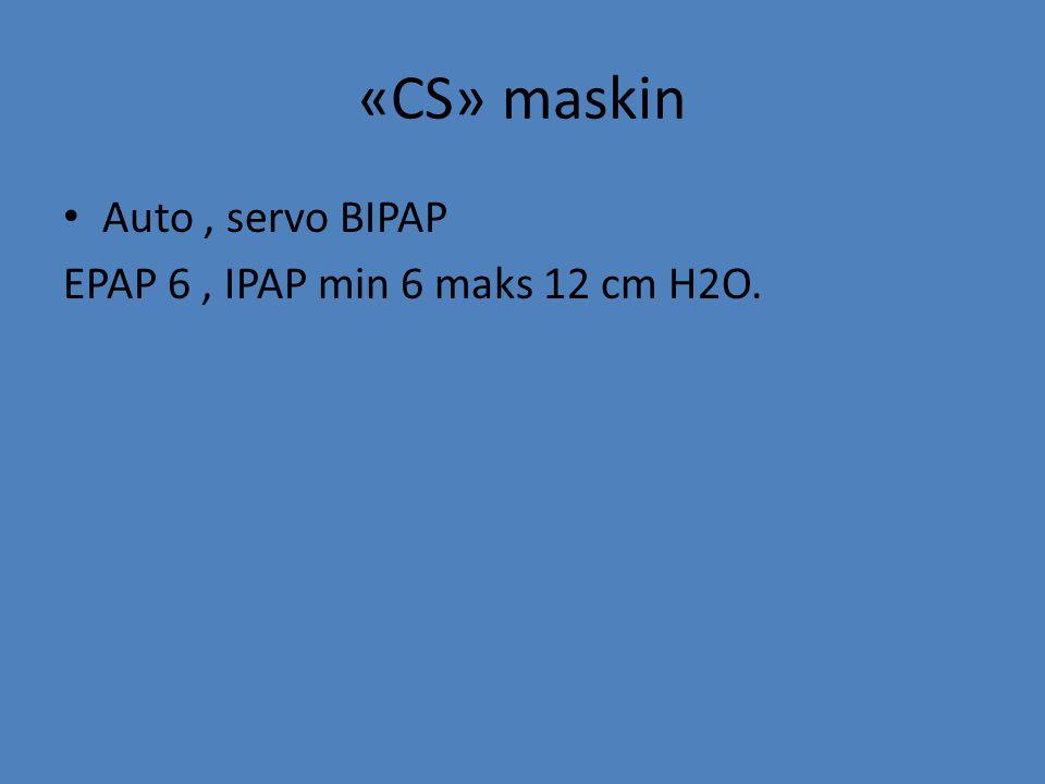 «CS» maskin Auto , servo BIPAP EPAP 6 , IPAP min 6 maks 12 cm H2O.