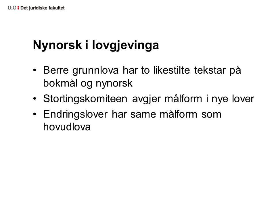 Nynorsk i lovgjevinga Berre grunnlova har to likestilte tekstar på bokmål og nynorsk. Stortingskomiteen avgjer målform i nye lover.