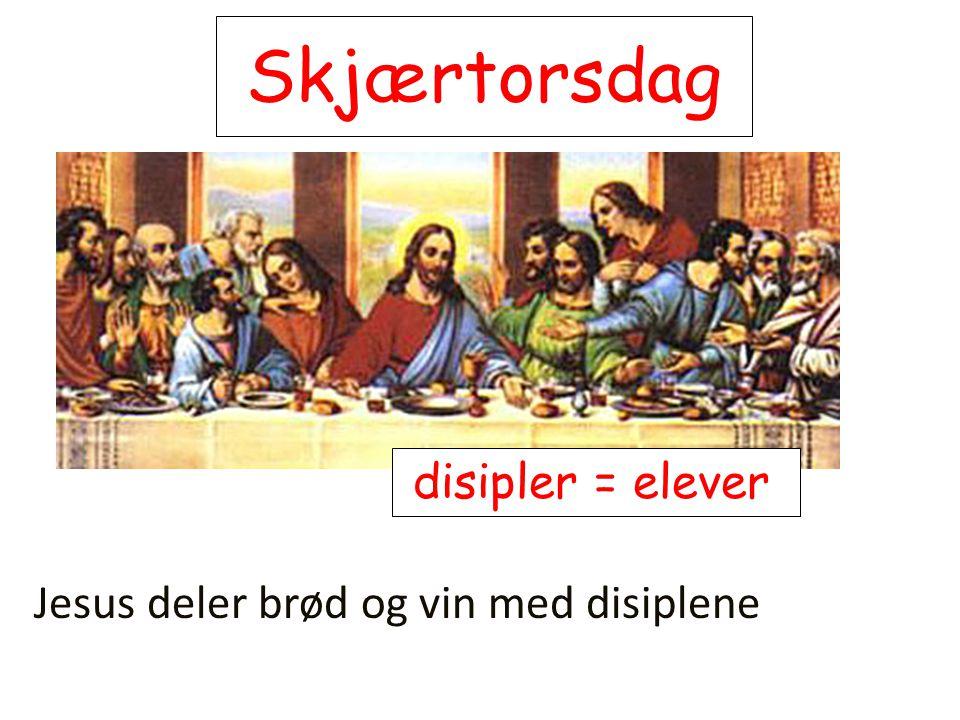 Skjærtorsdag disipler = elever Jesus deler brød og vin med disiplene