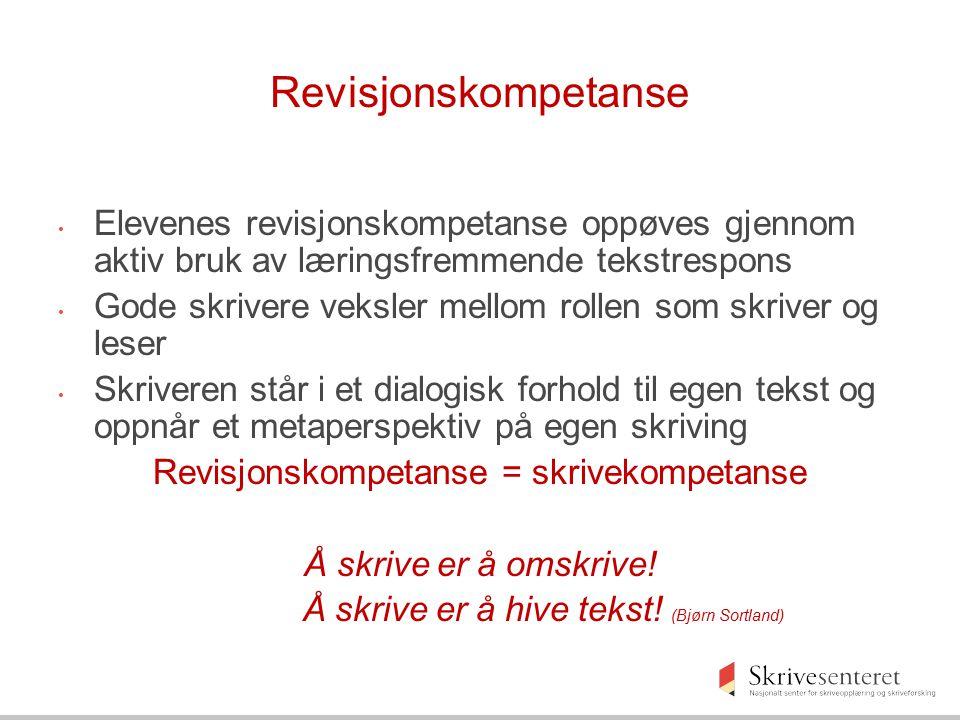 Revisjonskompetanse Elevenes revisjonskompetanse oppøves gjennom aktiv bruk av læringsfremmende tekstrespons.