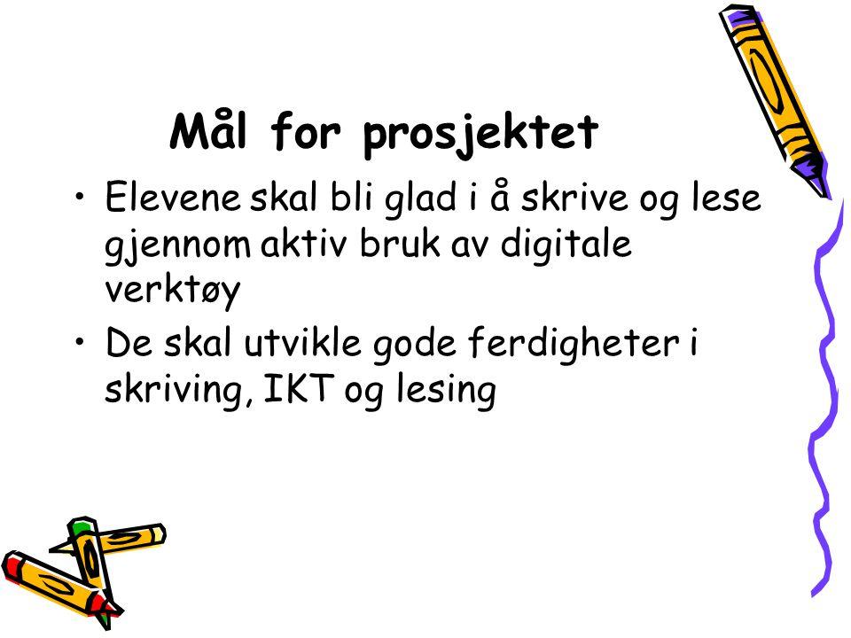 Mål for prosjektet Elevene skal bli glad i å skrive og lese gjennom aktiv bruk av digitale verktøy.
