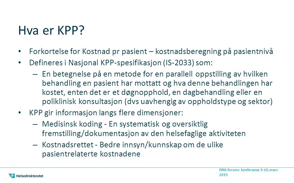 Hva er KPP Forkortelse for Kostnad pr pasient – kostnadsberegning på pasientnivå. Defineres i Nasjonal KPP-spesifikasjon (IS-2033) som: