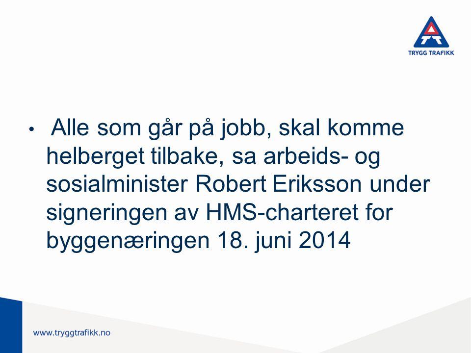 Alle som går på jobb, skal komme helberget tilbake, sa arbeids- og sosialminister Robert Eriksson under signeringen av HMS-charteret for byggenæringen 18.