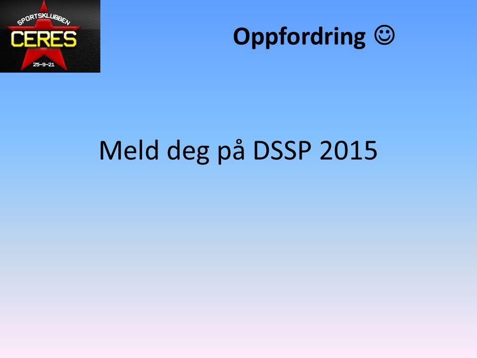 Oppfordring  Meld deg på DSSP 2015