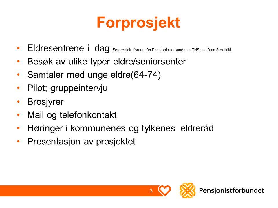 Forprosjekt Eldresentrene i dag Forprosjekt foretatt for Pensjonistforbundet av TNS samfunn & politikk.