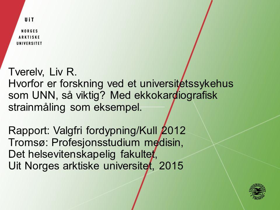 Tverelv, Liv R. Hvorfor er forskning ved et universitetssykehus som UNN, så viktig.