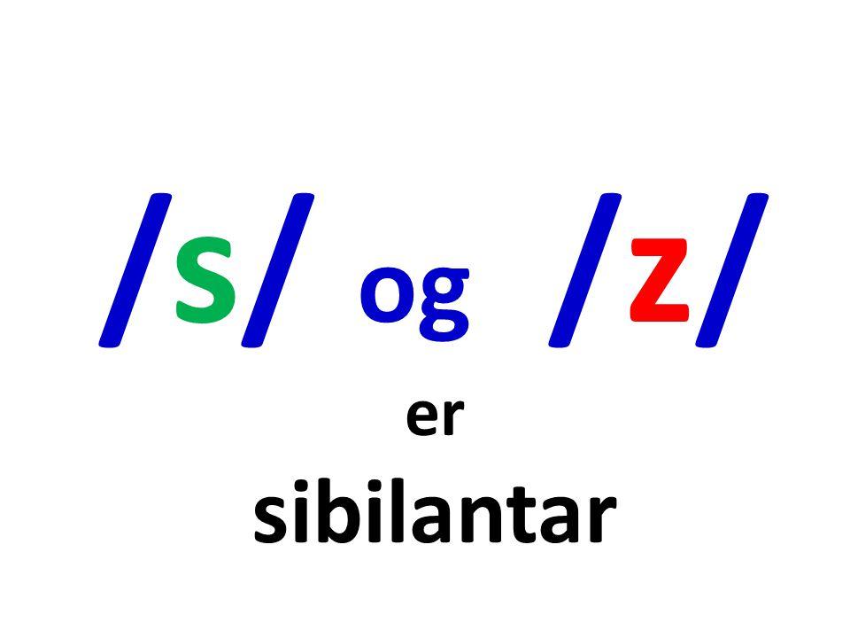 /s/ og /z/ er sibilantar