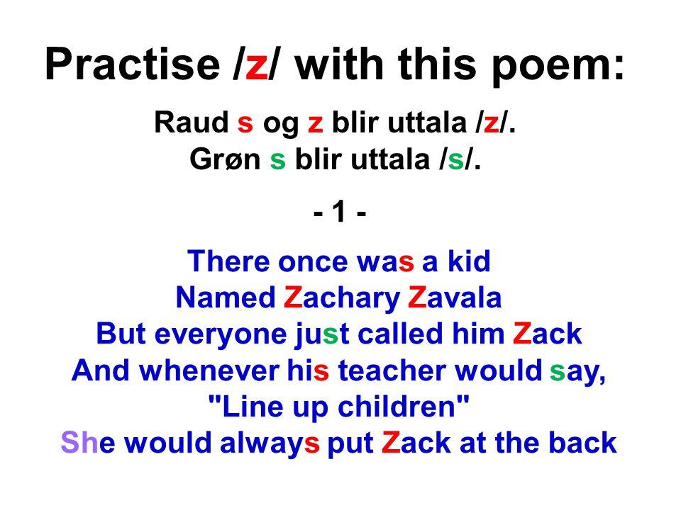 Practise /z/ with this poem: Raud s og z blir uttala /z/.