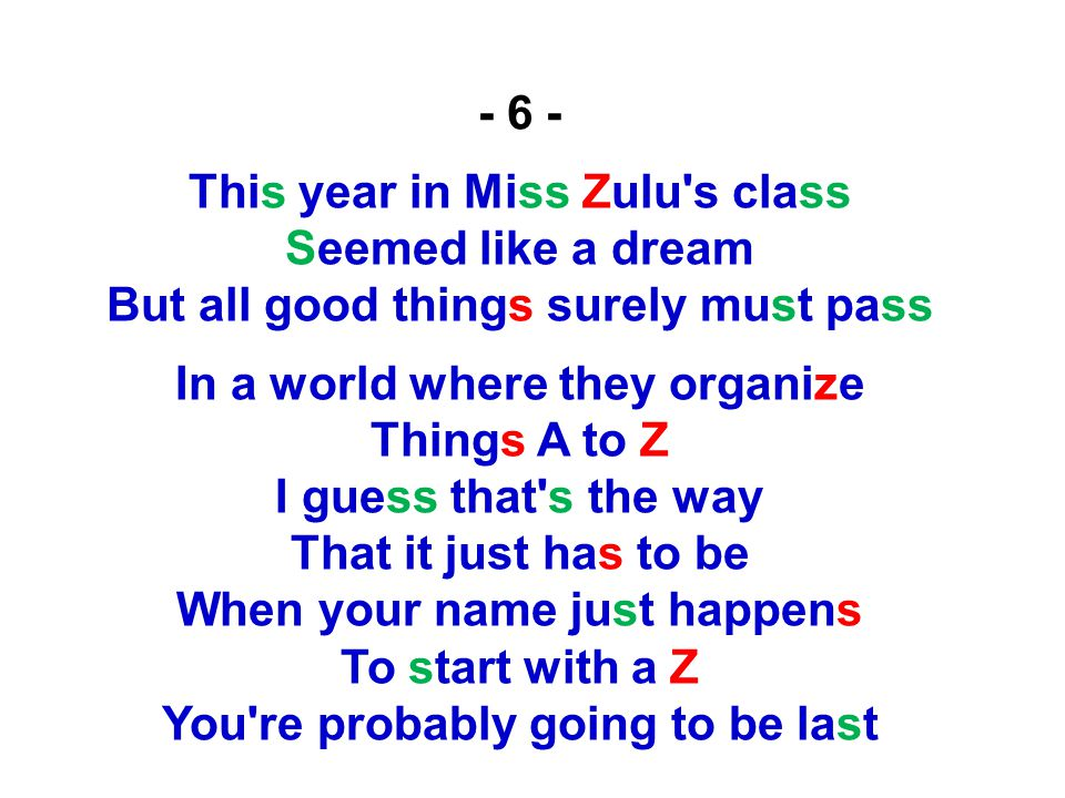 - 6 - This year in Miss Zulu s class Seemed like a dream But all good things surely must pass.