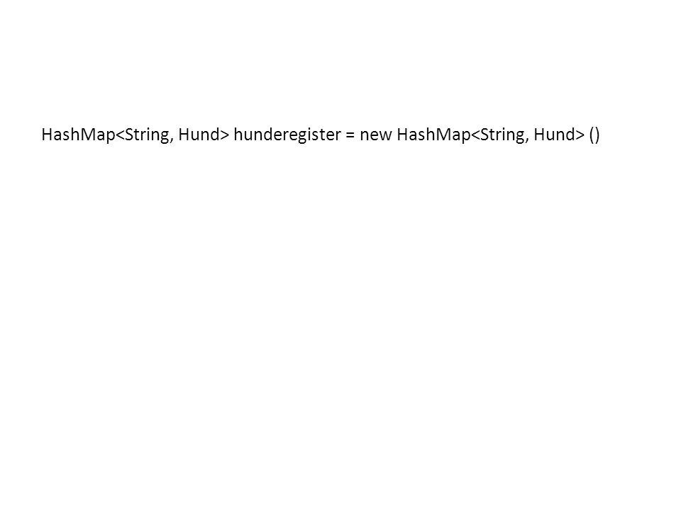 HashMap<String, Hund> hunderegister = new HashMap<String, Hund> ()