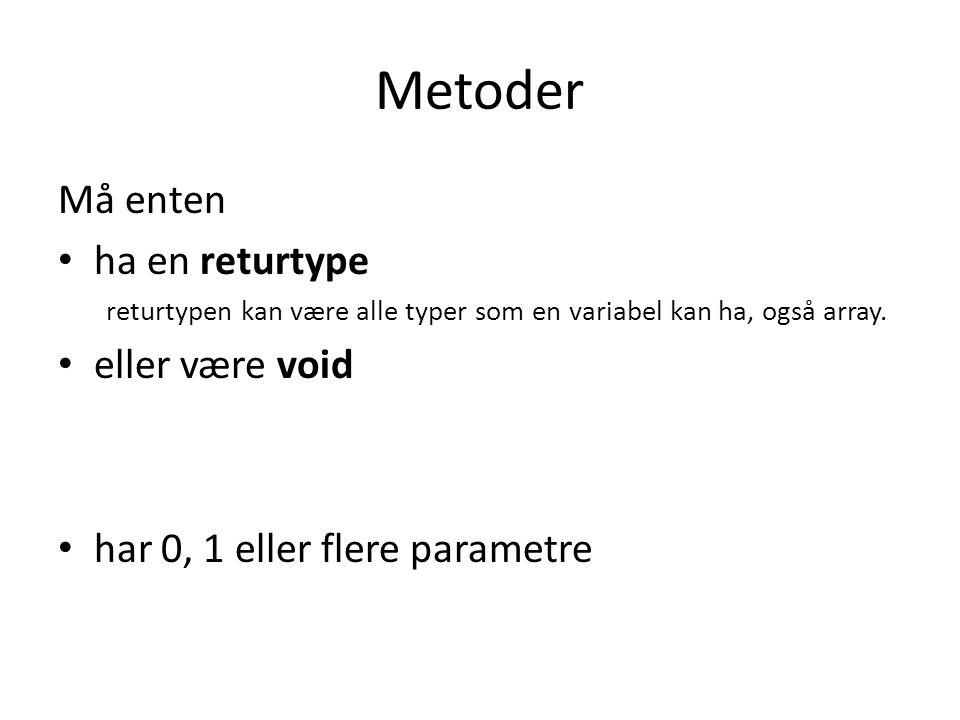 Metoder Må enten ha en returtype eller være void