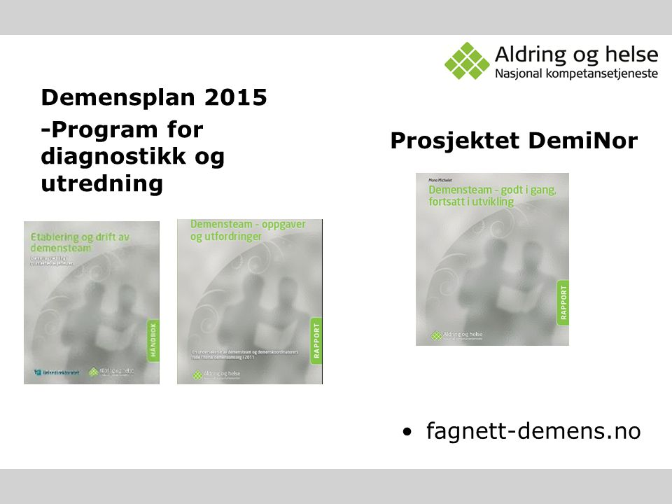 Demensplan 2015 -Program for diagnostikk og utredning Prosjektet DemiNor fagnett-demens.no
