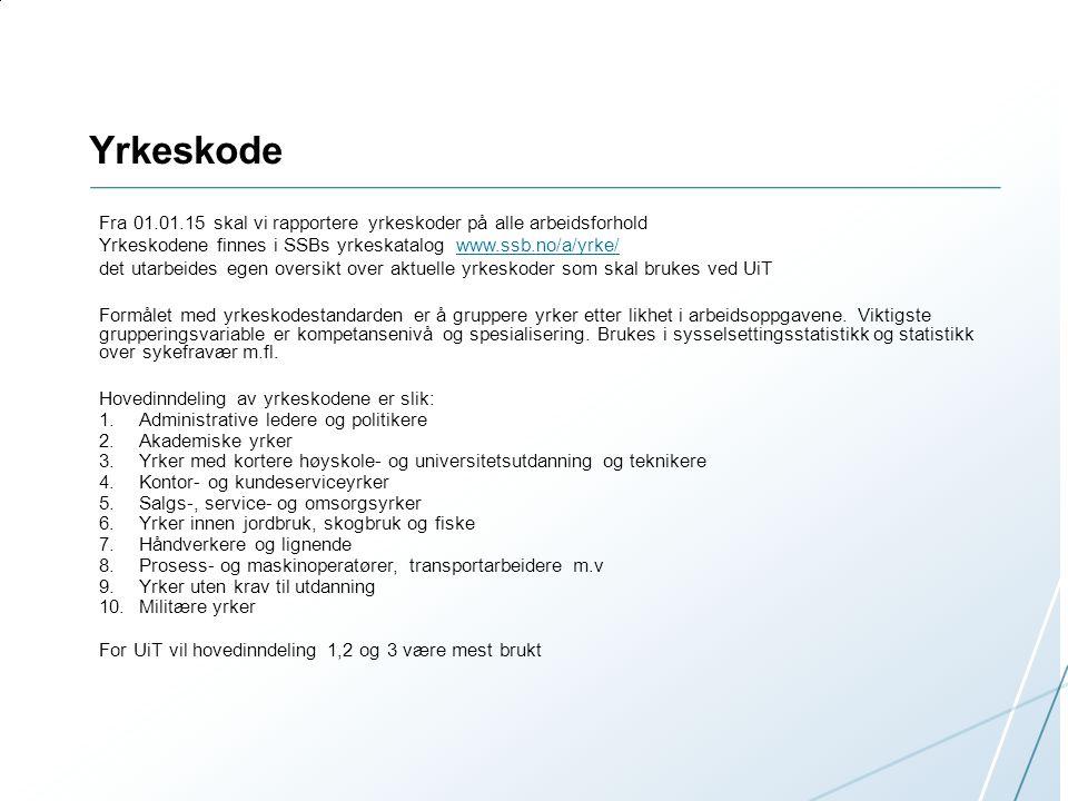 Yrkeskode Fra 01.01.15 skal vi rapportere yrkeskoder på alle arbeidsforhold. Yrkeskodene finnes i SSBs yrkeskatalog www.ssb.no/a/yrke/