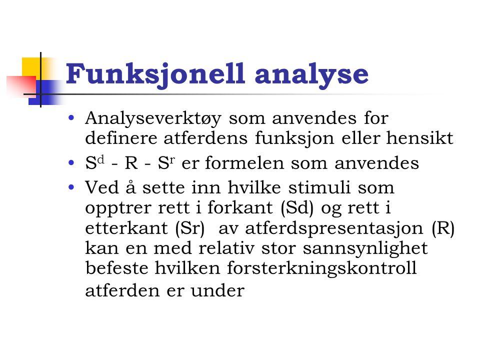 Funksjonell analyse Analyseverktøy som anvendes for definere atferdens funksjon eller hensikt. Sd - R - Sr er formelen som anvendes.