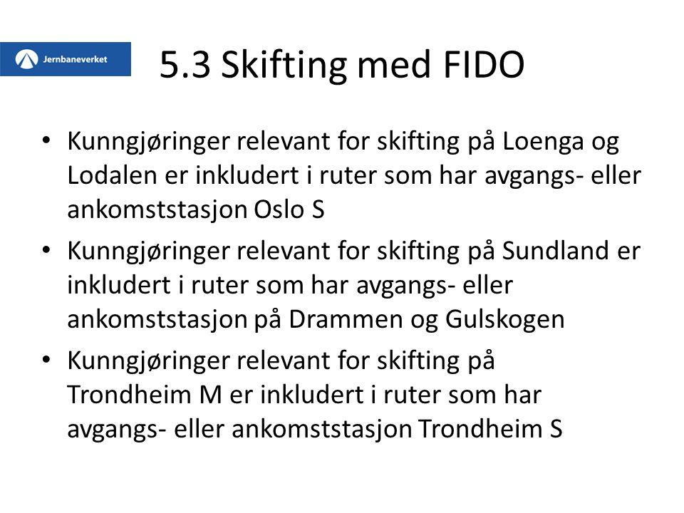 5.3 Skifting med FIDO Kunngjøringer relevant for skifting på Loenga og Lodalen er inkludert i ruter som har avgangs- eller ankomststasjon Oslo S.