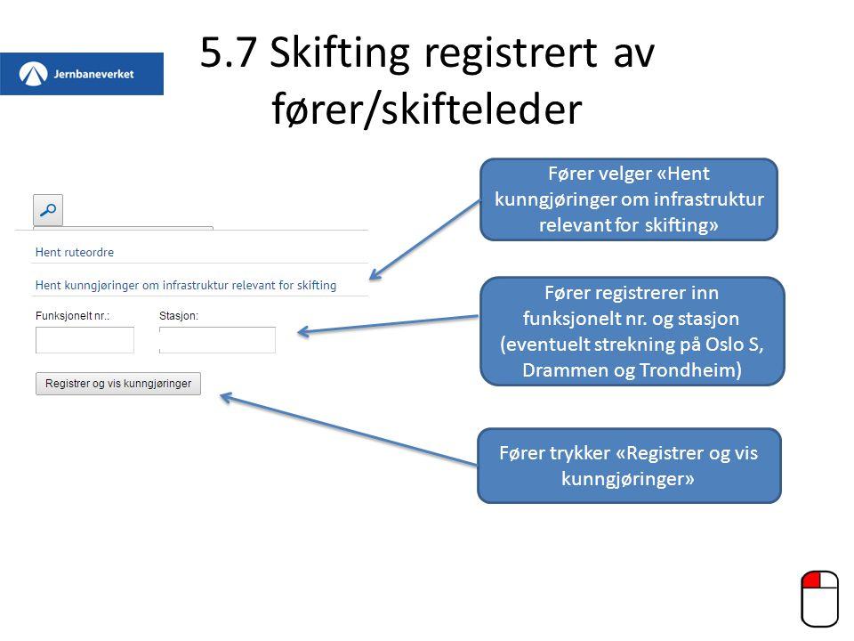 5.7 Skifting registrert av fører/skifteleder