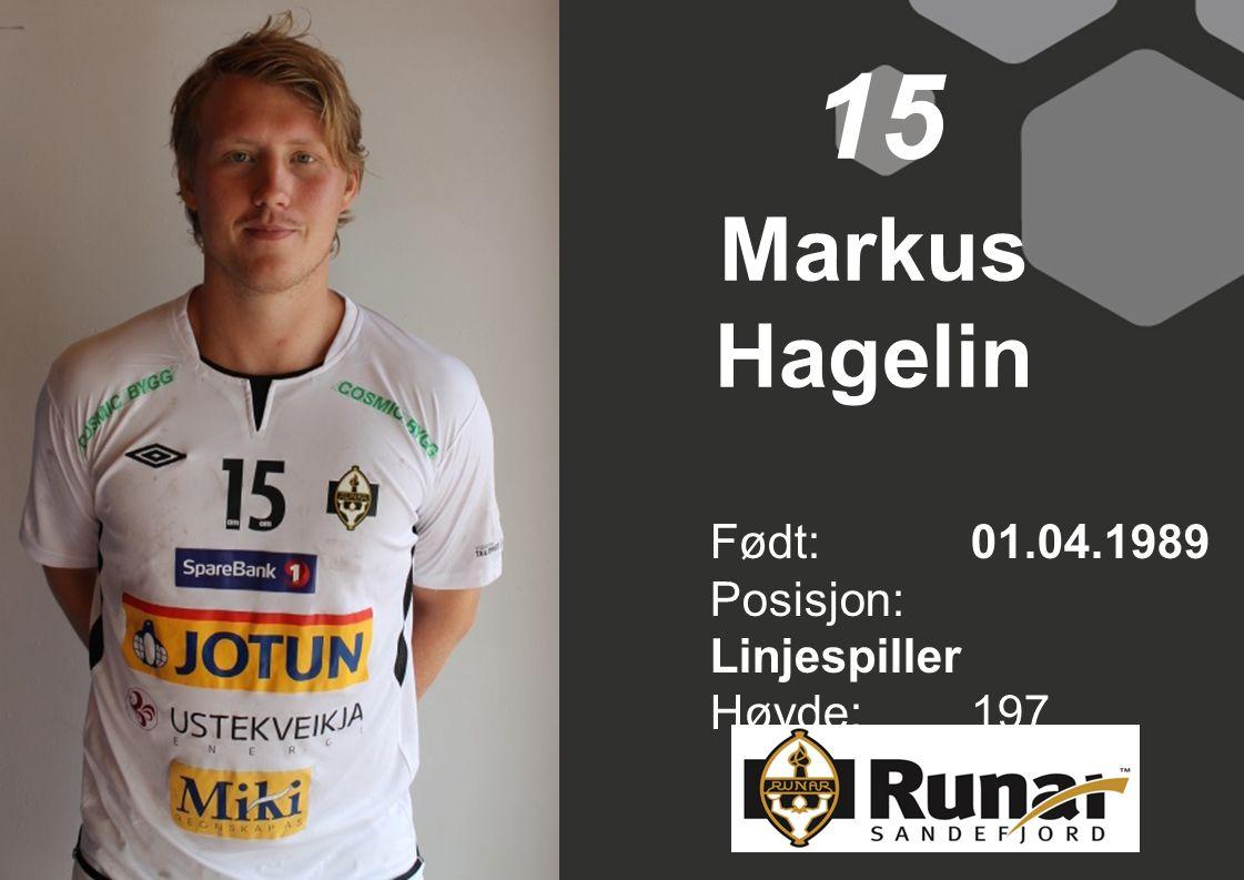 15 Markus Hagelin Født: 01.04.1989 Posisjon: Linjespiller Høyde: 197