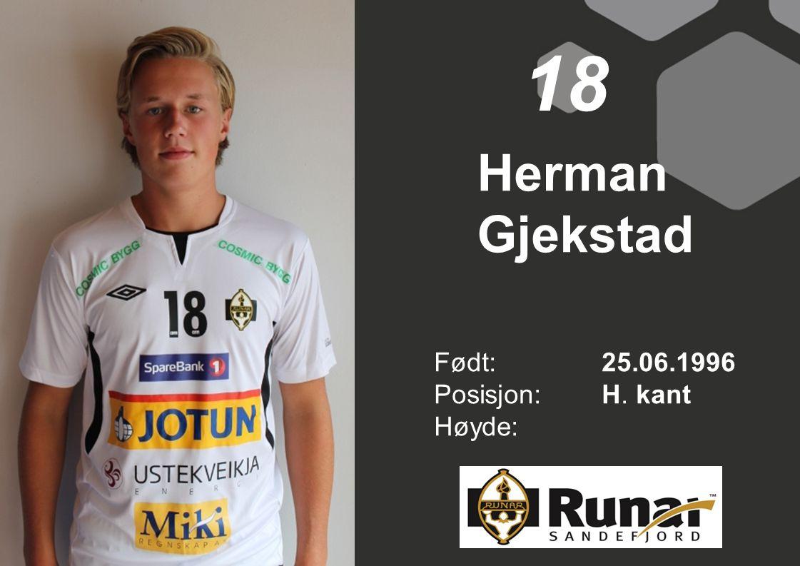 18 Herman Gjekstad Født: 25.06.1996 Posisjon: H. kant Høyde: