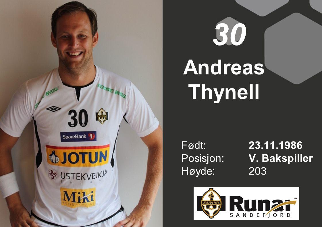 30 Andreas Thynell Født: 23.11.1986 Posisjon: V. Bakspiller Høyde: 203