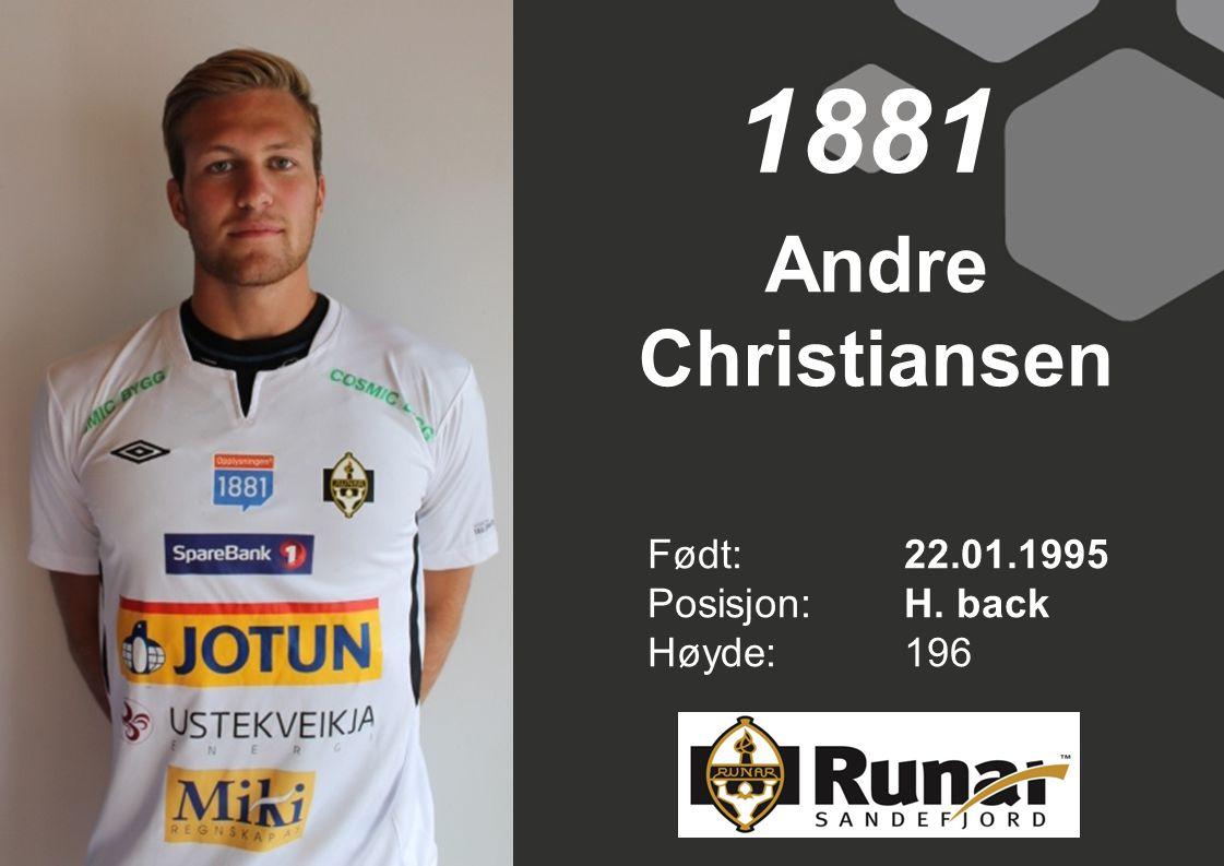 1881 Andre Christiansen Født: 22.01.1995 Posisjon: H. back Høyde: 196