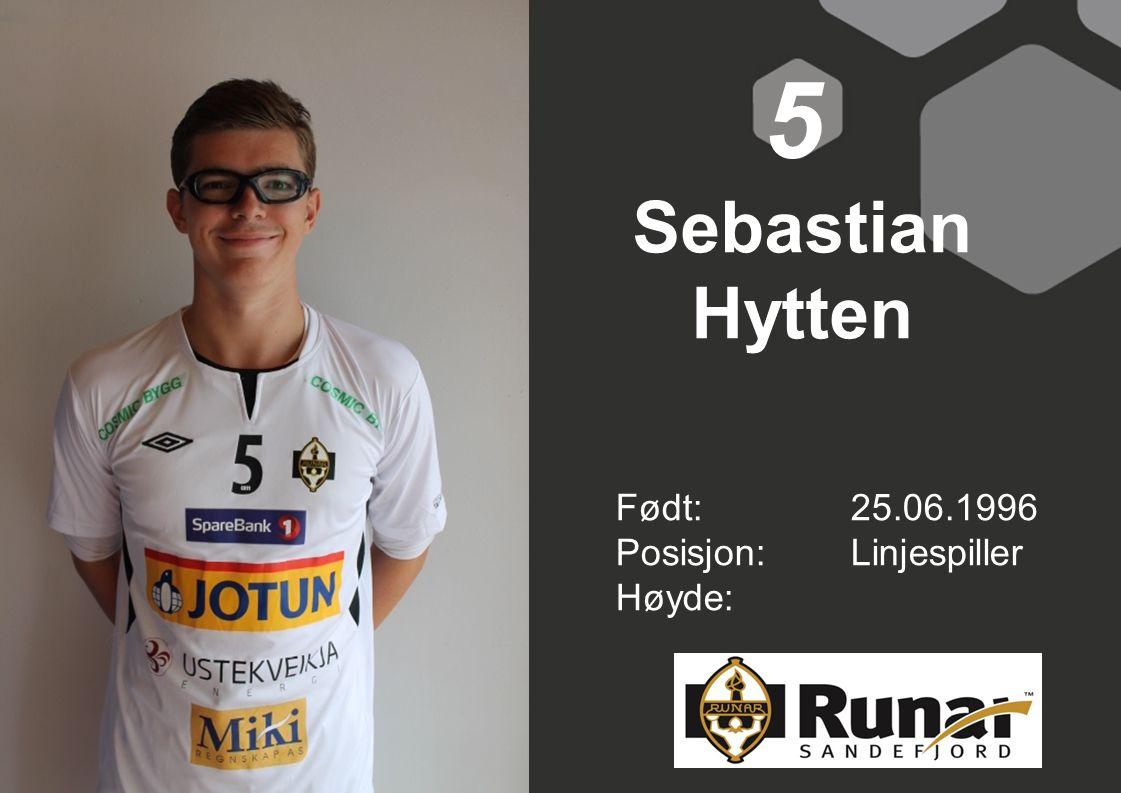 5 Sebastian Hytten Født: 25.06.1996 Posisjon: Linjespiller Høyde: