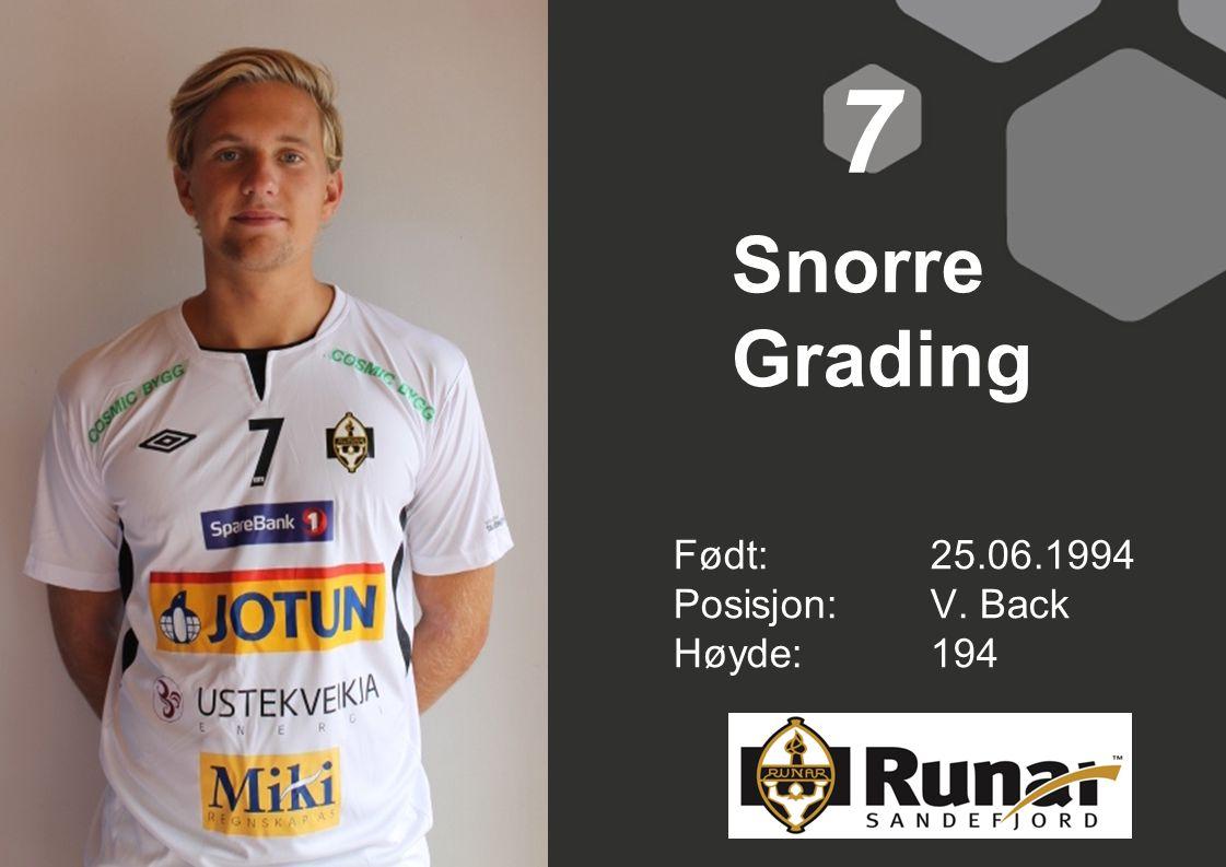 7 Snorre Grading Født: 25.06.1994 Posisjon: V. Back Høyde: 194