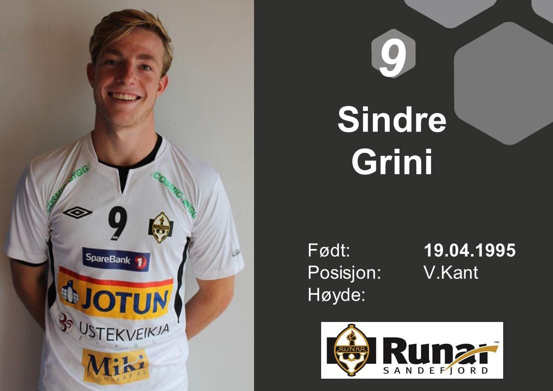 9 Sindre Grini Født: 19.04.1995 Posisjon: V.Kant Høyde: