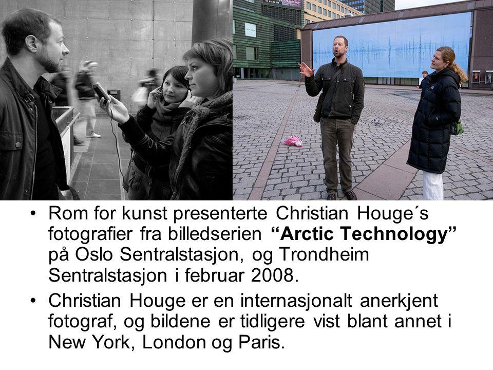 Rom for kunst presenterte Christian Houge´s fotografier fra billedserien Arctic Technology på Oslo Sentralstasjon, og Trondheim Sentralstasjon i februar 2008.