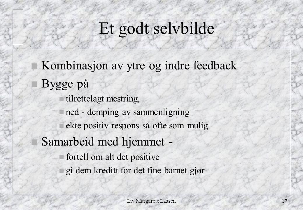 Et godt selvbilde Kombinasjon av ytre og indre feedback Bygge på