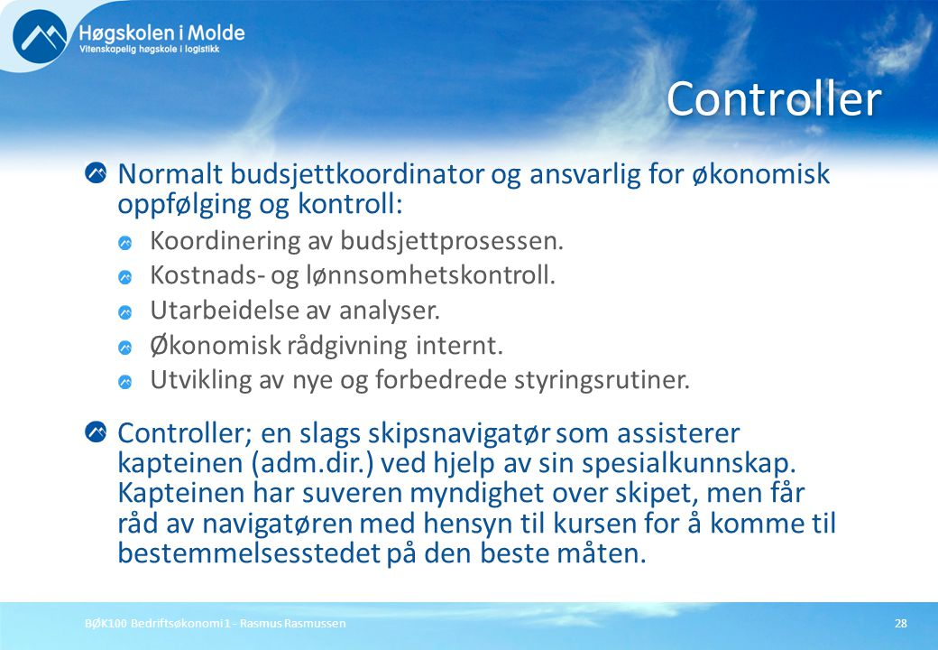 Controller Normalt budsjettkoordinator og ansvarlig for økonomisk oppfølging og kontroll: Koordinering av budsjettprosessen.