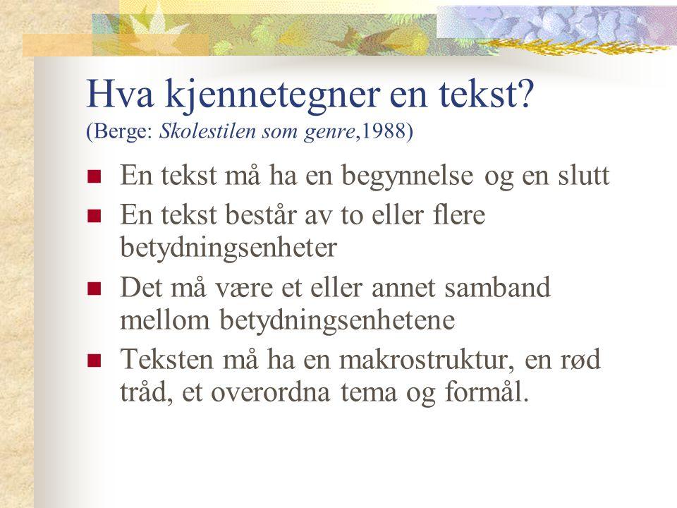 Hva kjennetegner en tekst (Berge: Skolestilen som genre,1988)