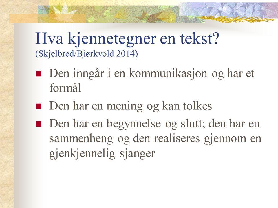 Hva kjennetegner en tekst (Skjelbred/Bjørkvold 2014)