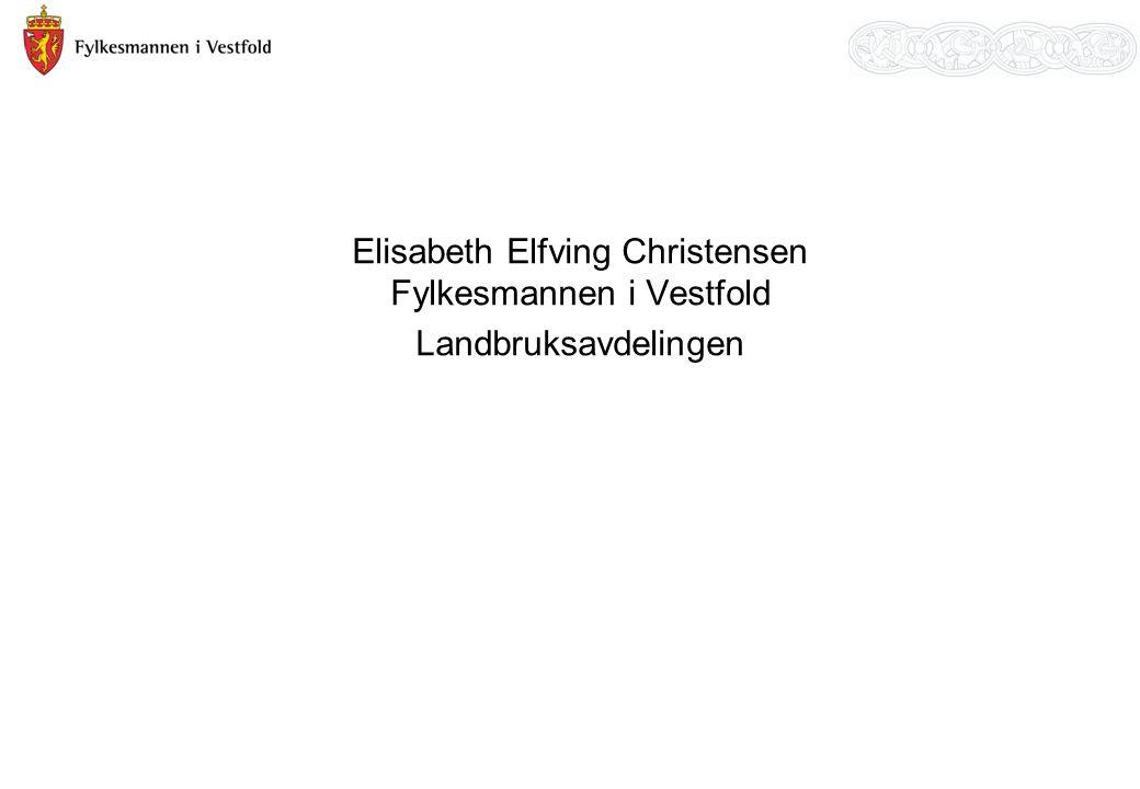 Elisabeth Elfving Christensen Fylkesmannen i Vestfold Landbruksavdelingen