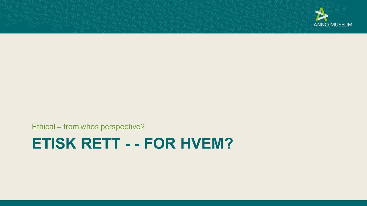 Etisk rett - - for hvem Ethical – from whos perspective