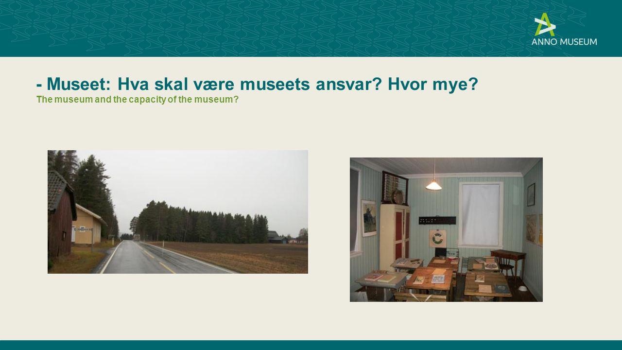 - Museet: Hva skal være museets ansvar. Hvor mye