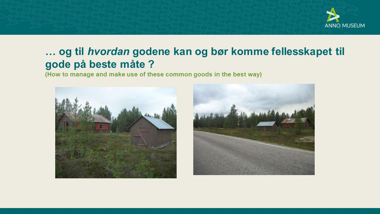 … og til hvordan godene kan og bør komme fellesskapet til gode på beste måte (How to manage and make use of these common goods in the best way)