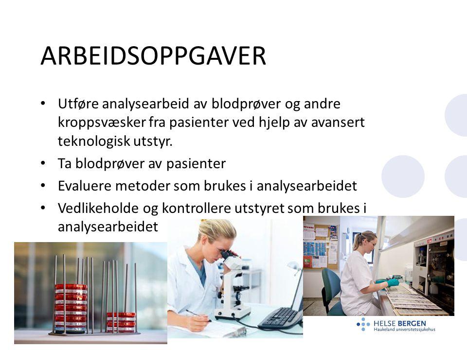 Arbeidsoppgaver Utføre analysearbeid av blodprøver og andre kroppsvæsker fra pasienter ved hjelp av avansert teknologisk utstyr.