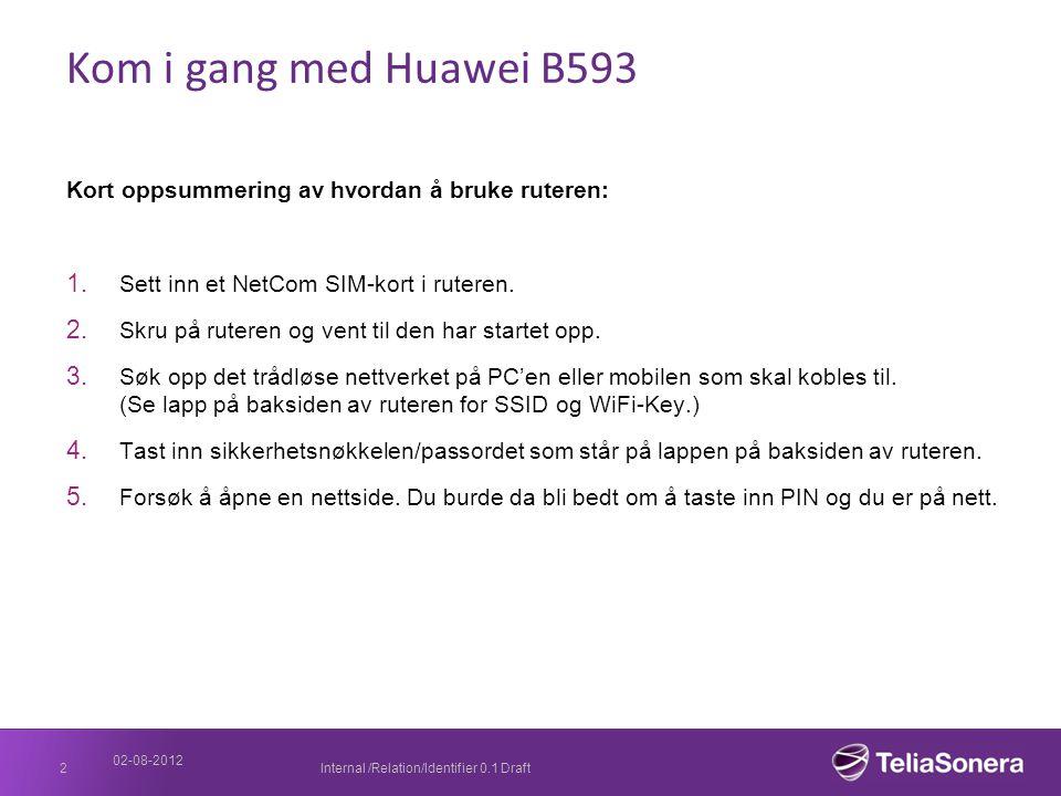 Kom i gang med Huawei B593 Kort oppsummering av hvordan å bruke ruteren: Sett inn et NetCom SIM-kort i ruteren.