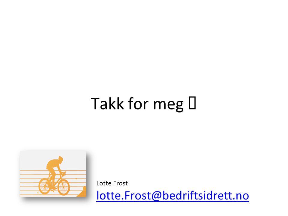 Takk for meg ☺ Lotte Frost lotte.Frost@bedriftsidrett.no