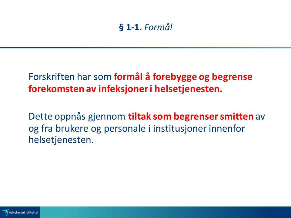 § 1-1. Formål Forskriften har som formål å forebygge og begrense forekomsten av infeksjoner i helsetjenesten.