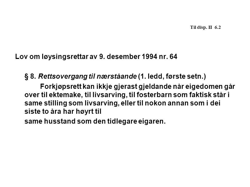 Til disp. II 6.2 Lov om løysingsrettar av 9. desember 1994 nr. 64. § 8. Rettsovergang til nærståande (1. ledd, første setn.)