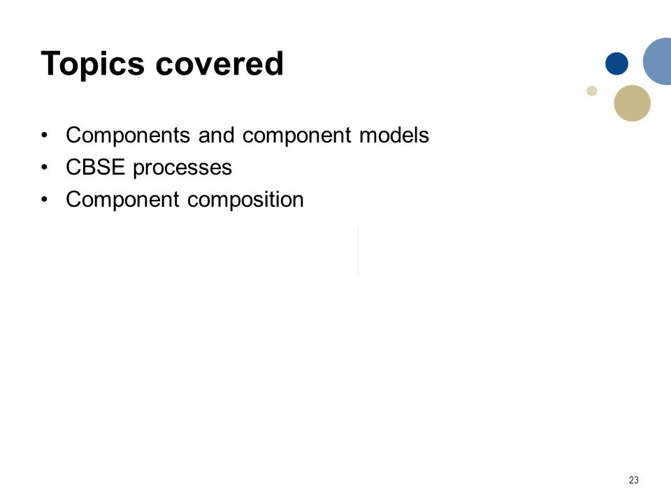 Topics covered Components and component models CBSE processes