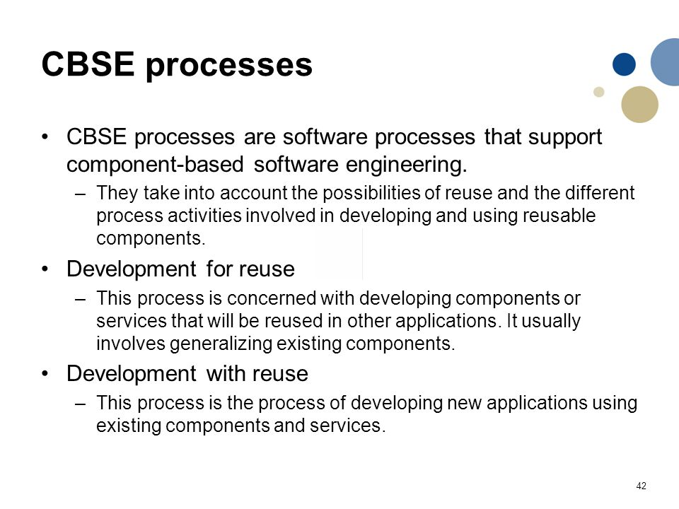 CBSE processes CBSE processes are software processes that support component-based software engineering.